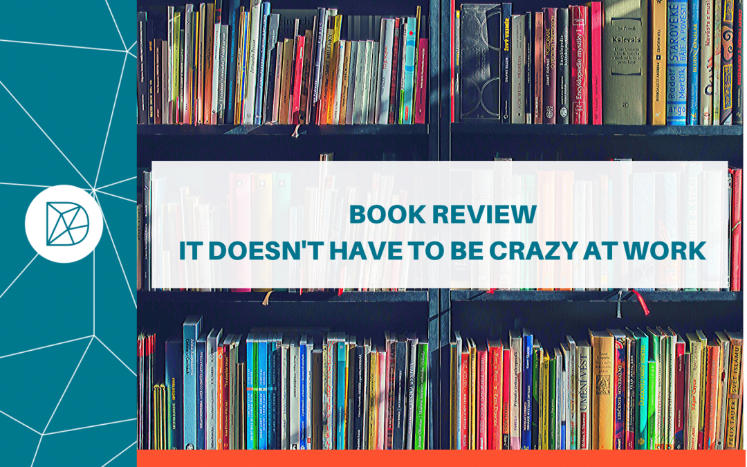 Book Review: It Doesn't Have to be Crazy at Work