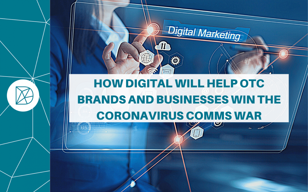How digital will help OTC brands and businesses win the Coronavirus comms war
